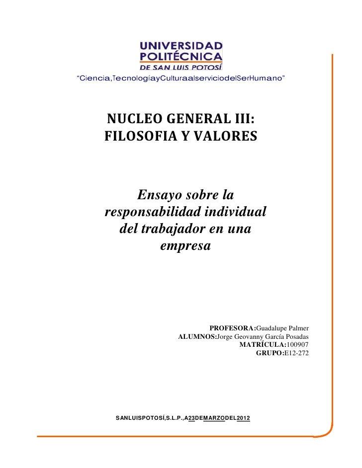 """""""Ciencia,TecnologíayCulturaalserviciodelSerHumano""""      NUCLEO GENERAL III:      FILOSOFIA Y VALORES           Ensayo sobr..."""