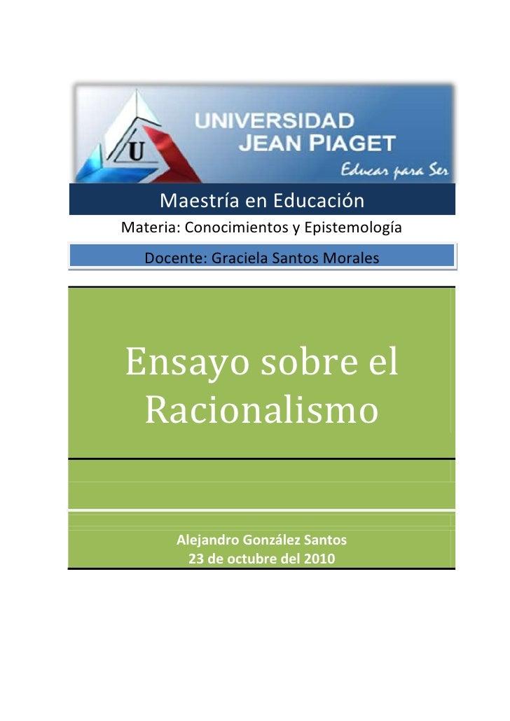 -70731263987<br />Ensayo sobre el RacionalismoAlejandro González Santos23 de octubre del 2010<br />Maestría en Educación<b...