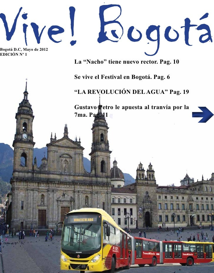 """Vive! BogotáBogotá D.C, Mayo de 2012EDICIÓN Nº 1                           La """"Nacho"""" tiene nuevo rector. Pag. 10         ..."""