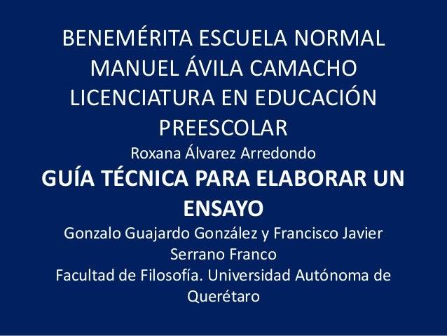 BENEMÉRITA ESCUELA NORMAL MANUEL ÁVILA CAMACHO LICENCIATURA EN EDUCACIÓN PREESCOLAR Roxana Álvarez Arredondo  GUÍA TÉCNICA...