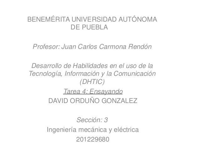 BENEMÉRITA UNIVERSIDAD AUTÓNOMA          DE PUEBLA Profesor: Juan Carlos Carmona Rendón Desarrollo de Habilidades en el us...