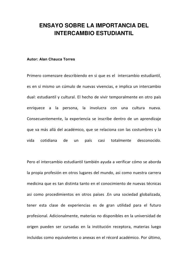 ENSAYO SOBRE LA IMPORTANCIA DEL INTERCAMBIO ESTUDIANTIL <br />Autor: Alan Chauca Torres<br />Primero comenzare describiend...
