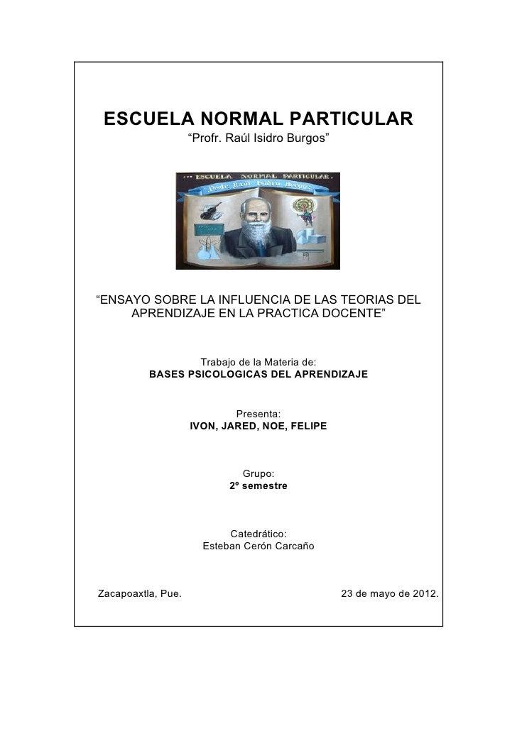 """ESCUELA NORMAL PARTICULAR                    """"Profr. Raúl Isidro Burgos""""""""ENSAYO SOBRE LA INFLUENCIA DE LAS TEORIAS DEL    ..."""