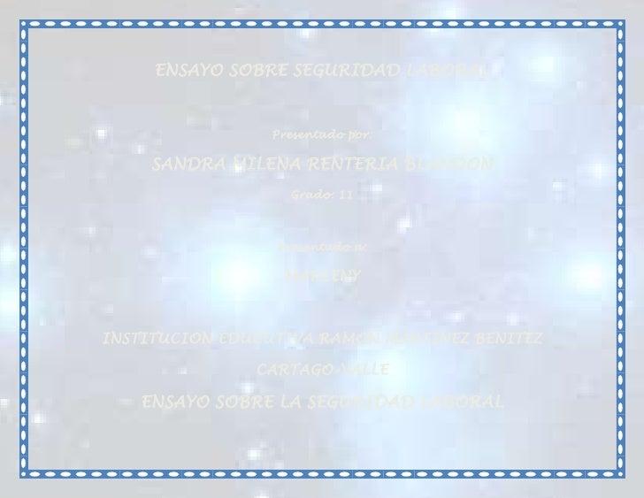 ENSAYO SOBRE SEGURIDAD LABORAL                Presentado por:    SANDRA MILENA RENTERIA BLANDON                  Grado: 11...