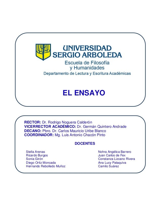 EL ENSAYO  RECTOR: Dr. Rodrigo Noguera Calderón  VICERRECTOR ACADÉMICO: Dr. Germán Quintero Andrade  DECANO: Pbro. Dr. Car...
