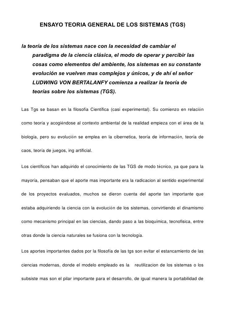 ENSAYO TEORIA GENERAL DE LOS SISTEMAS (TGS)   la teoría de los sistemas nace con la necesidad de cambiar el       paradigm...
