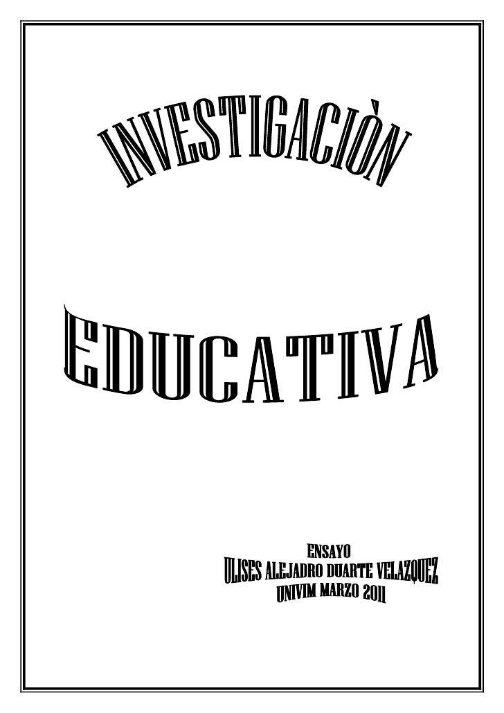 IntroducciónLa investigación educativa surge como la necesidad de dar una salidalógica y científica, a las necesidades de ...