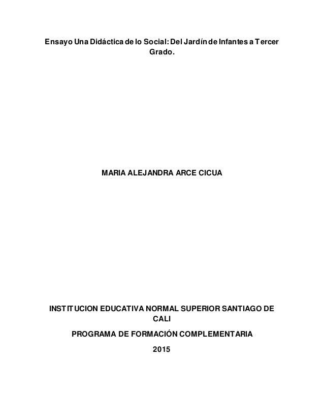 Ensayo Una Didácticade lo Social: Del Jardín de Infantes a Tercer Grado. MARIA ALEJANDRA ARCE CICUA INSTITUCION EDUCATIVA ...
