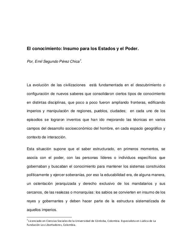 El conocimiento: Insumo para los Estados y el Poder. Por, Emil Segundo Pérez Chica1 . La evolución de las civilizaciones e...