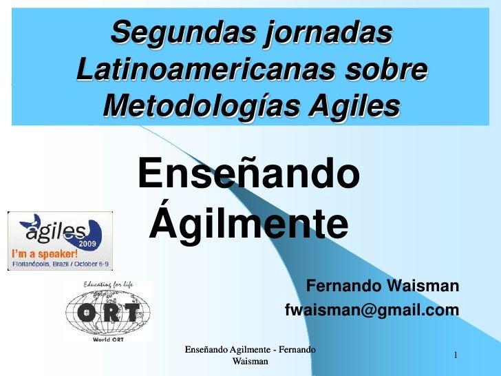 Segundas jornadas Latinoamericanas sobre   Metodologías Agiles     Enseñando    Ágilmente                               Fe...