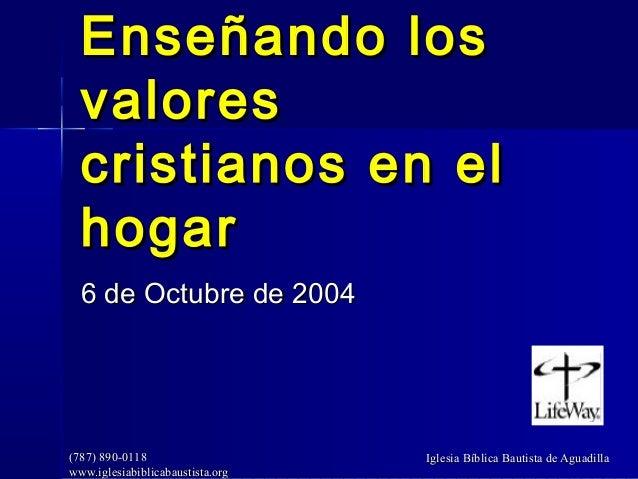 Enseñando los  valores  cristianos en el  hogar  6 de Octubre de 2004(787) 890-0118                    Iglesia Bíblica Bau...