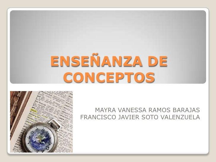 ENSEÑANZA DE CONCEPTOS<br />MAYRA VANESSA RAMOS BARAJAS<br />FRANCISCO JAVIER SOTO VALENZUELA<br />
