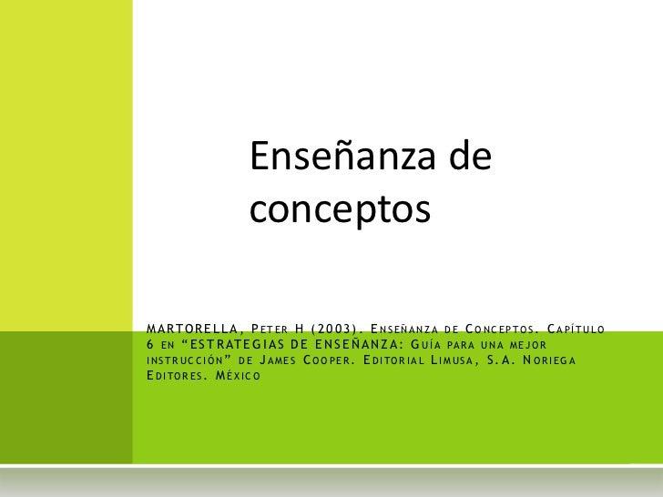Enseñanza de                       conceptosM A R TO R E L L A , P E T E R H ( 2 0 0 3 ) . E N S E Ñ A N Z A D E C O N C E...