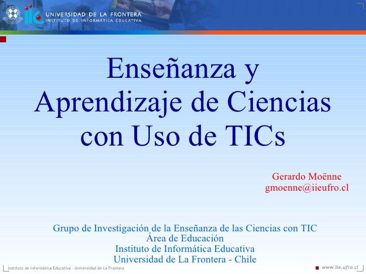 Enseñanza y Aprendizaje de Ciencias con Uso de TICs Grupo de Investigación de la Enseñanza de las Ciencias con TIC Área de...