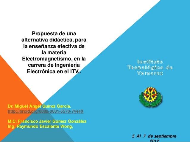 5 Al 7 de septiembre Propuesta de una alternativa didáctica, para la enseñanza efectiva de la materia Electromagnetismo, e...