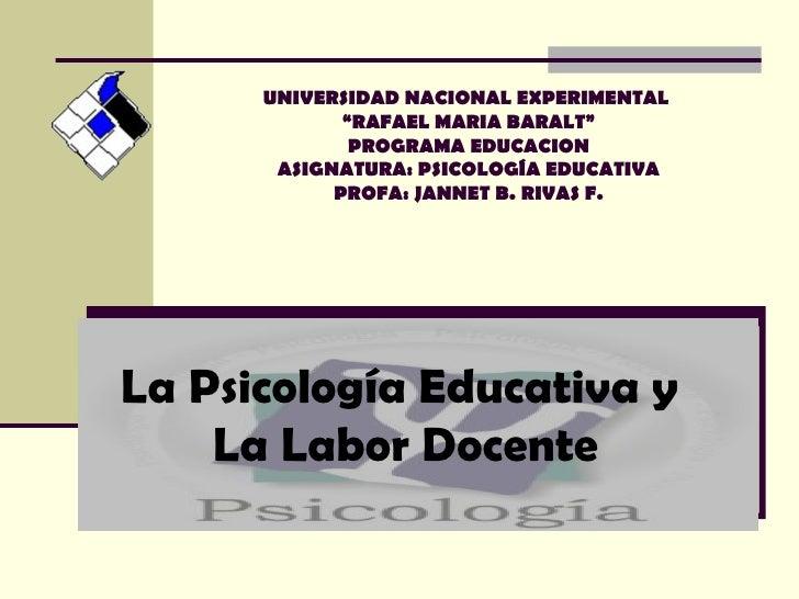 "UNIVERSIDAD NACIONAL EXPERIMENTAL  ""RAFAEL MARIA BARALT"" PROGRAMA EDUCACION ASIGNATURA: PSICOLOGÍA EDUCATIVA PROFA: JANNET..."