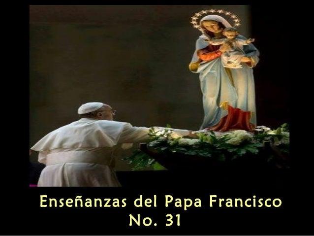Enseñanzas del Papa Francisco No. 31