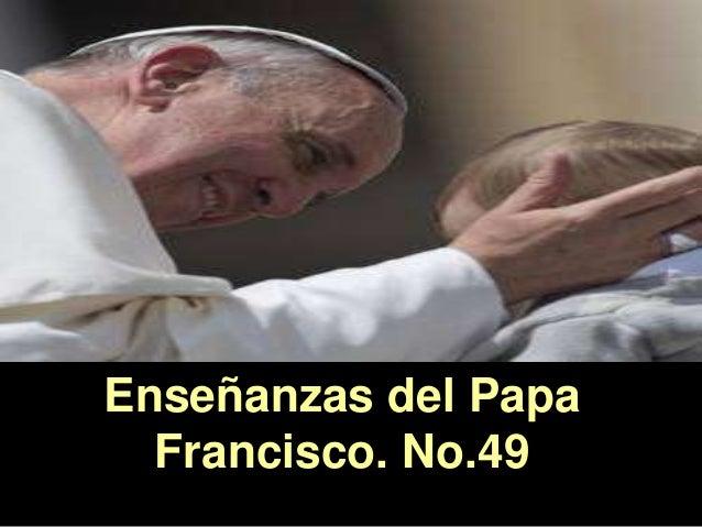 Enseñanzas del Papa Francisco. No.49