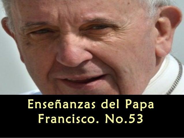 Enseñanzas del Papa Francisco. No.53