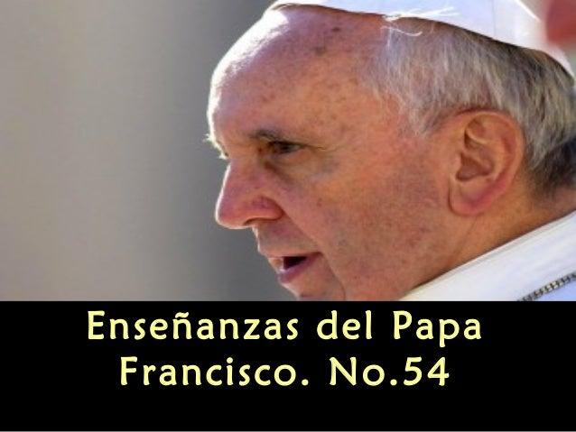 Enseñanzas del papa francisco no. 54