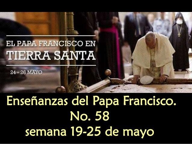 Enseñanzas del Papa Francisco. No. 58 semana 19-25 de mayo