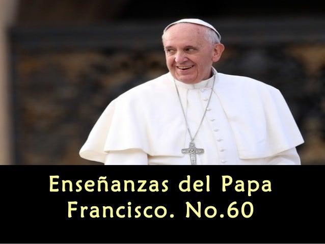 Enseñanzas del Papa Francisco. No.60