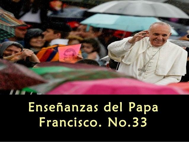 Enseñanzas del papa francisco no 33