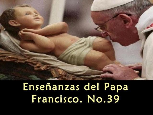 Enseñanzas del papa francisco no 39
