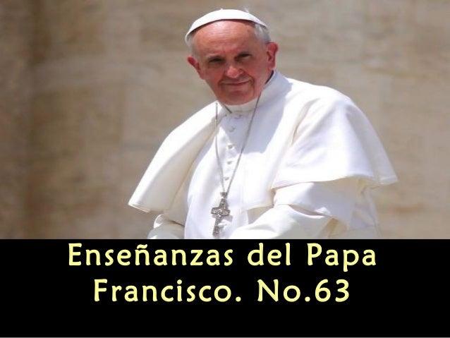Enseñanzas del papa francisco no 63