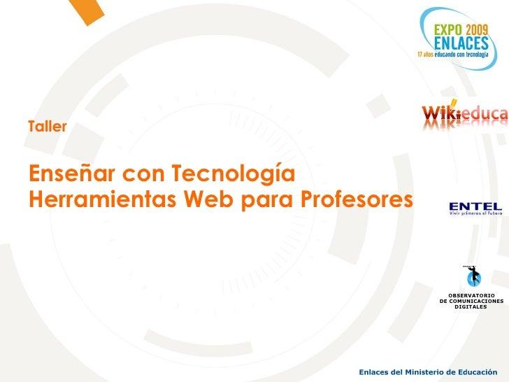Taller Enseñar con Tecnología Herramientas Web para Profesores OBSERVATORIO DE COMUNICACIONES DIGITALES