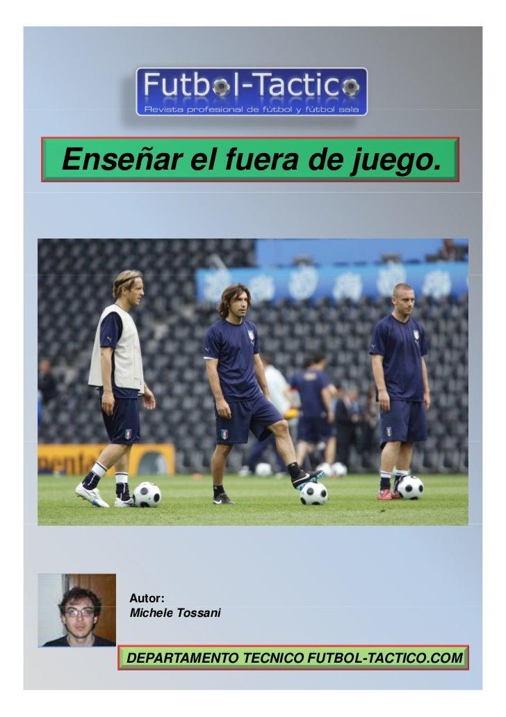 Enseñar el fuera de juego.    Autor:    Michele Tossani    DEPARTAMENTO TECNICO FUTBOL-TACTICO.COM