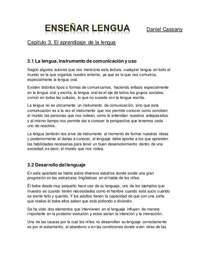 Daniel Cassany Capítulo 3. El aprendizaje de la lengua 3.1 La lengua,instrumento de comunicación y uso Según algunos autor...