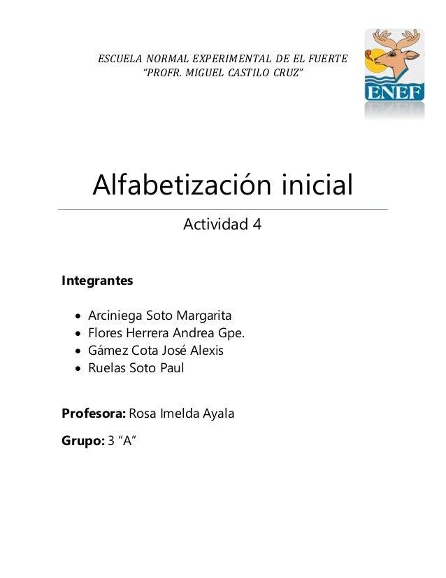 """ESCUELA NORMAL EXPERIMENTAL DE EL FUERTE """"PROFR. MIGUEL CASTILO CRUZ"""" Alfabetización inicial Actividad 4 Integrantes  Arc..."""