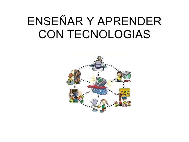 Enseñar y aprender con tecnologias 1