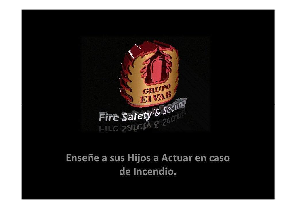 Enseñe a sus Hijos a Actuar en caso           de Incendio.