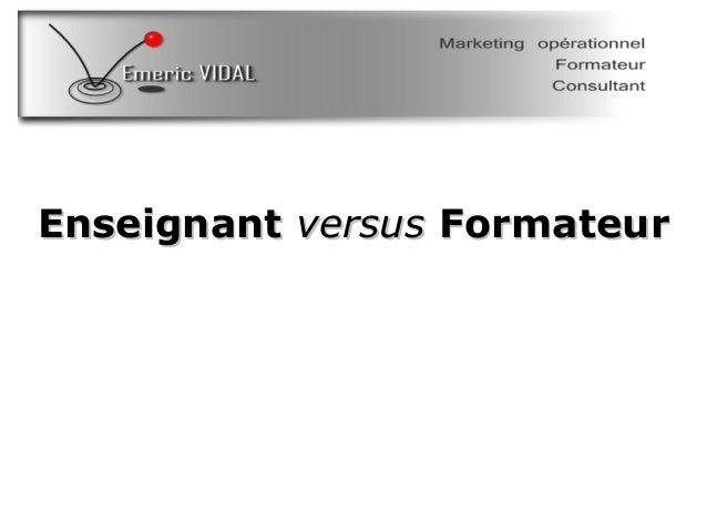 EnseignantEnseignant versusversus FormateurFormateur