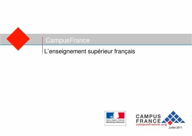 CampusFranceL'enseignement supérieur français                                    Juillet 2011