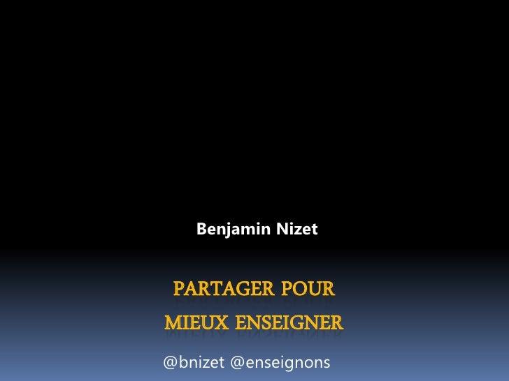 Benjamin NizetPARTAGER POURMIEUX ENSEIGNER@bnizet @enseignons