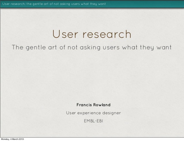 User research: the gentle art of not asking users what they want                              User research         The ge...