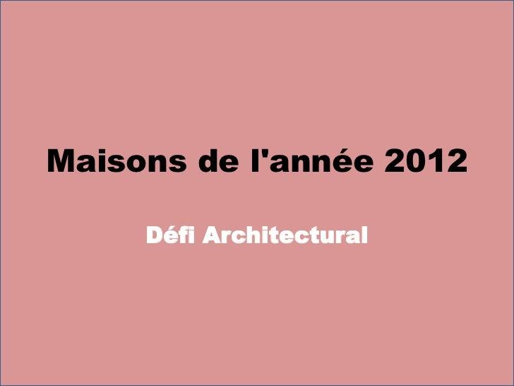 Maisons de lannée 2012     Défi Architectural