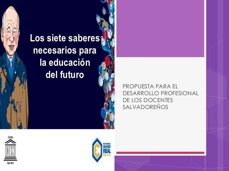 Los siete saberes necesarios para  la educación    del futuro                    PROPUESTA PARA EL                    DESA...