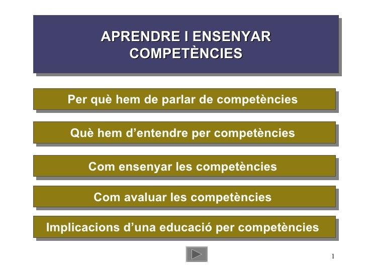 APRENDRE I ENSENYAR COMPETÈNCIES Per què hem de parlar de competències  Què hem d'entendre per competències  Com ensenyar ...