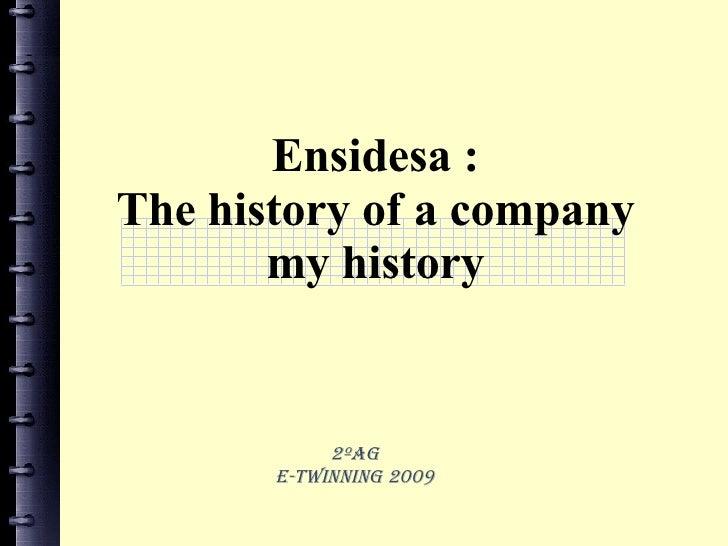 Ensidesa : The history of a company my history 2ºAG E-twinning 2009