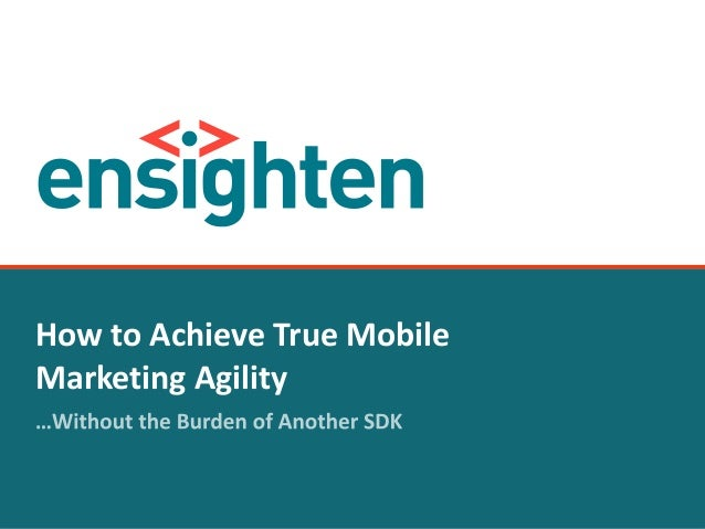 confidential 1 How to Achieve True Mobile Marketing Agility