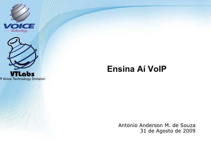 Ensina Aí  VoIP Antonio Anderson M. de  Souza 31 de  Agosto  de 2009