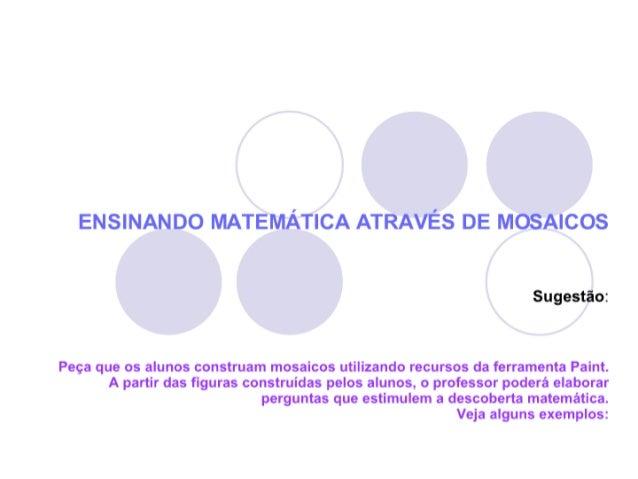 r  E. ›isi. -'. ~.. ›'oo   os l-'IOSJ-: ICOS  Sugestão:   Peça que os alunos construam mosaicos utilizando recursos da fer...