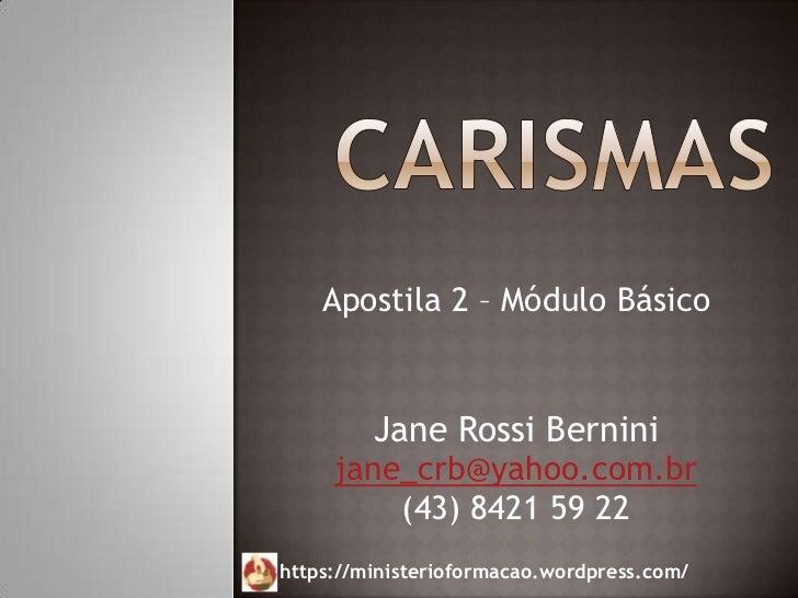 Apostila 2 – Módulo Básico         Jane Rossi Bernini     jane_crb@yahoo.com.br         (43) 8421 59 22https://ministeriof...
