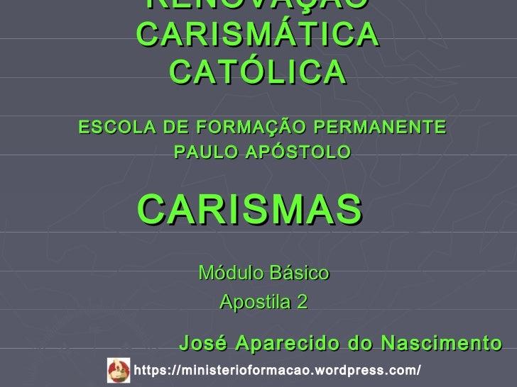 RENOVAÇÃO    CARISMÁTICA     CATÓLICAESCOLA DE FORMAÇÃO PERMANENTE        PAULO APÓSTOLO    CARISMAS             Módulo Bá...