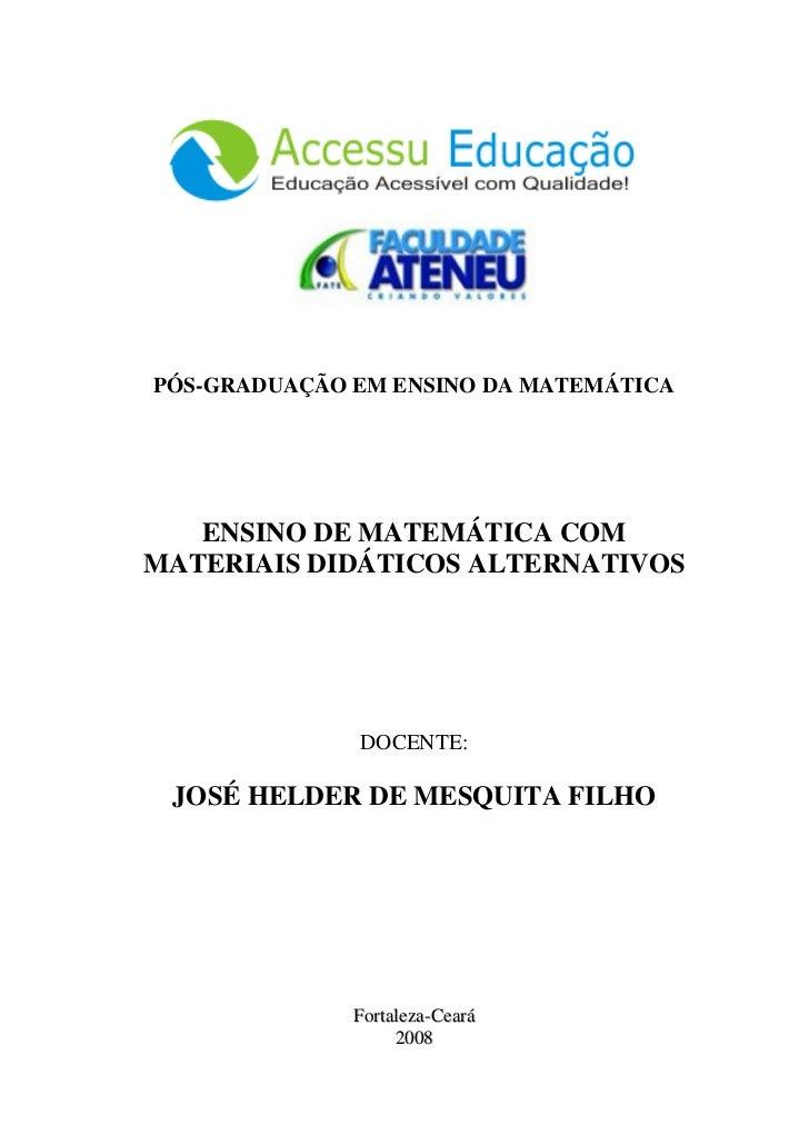 PÓS-GRADUAÇÃO EM ENSINO DA MATEMÁTICA   ENSINO DE MATEMÁTICA COMMATERIAIS DIDÁTICOS ALTERNATIVOS              DOCENTE: JOS...