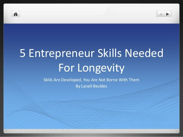 5 Entrepreneur Skills Needed        For Longevity    Skills Are Developed, You Are Not Borne With Them                    ...